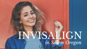 Invisalign at Dentist Salem Oregon - Hunsaker Dental